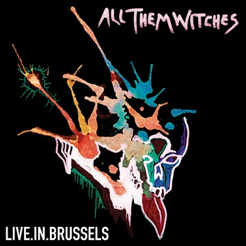 All Them Witches : Live In Brussels