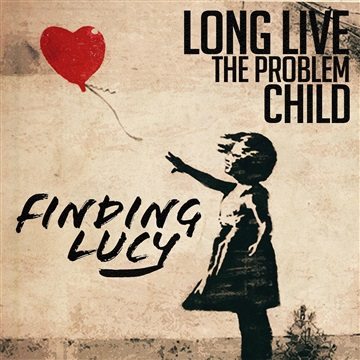 Long Live the Problem Child by Finding Lucy