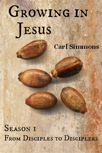 Growing in Jesus (Season 1: From Disciples to Disciplers) by Carl Simmons
