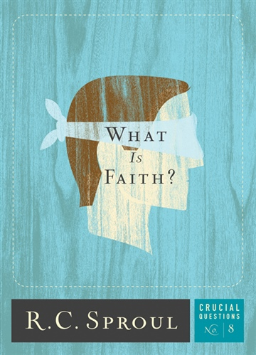 R.C. Sproul : What Is Faith?