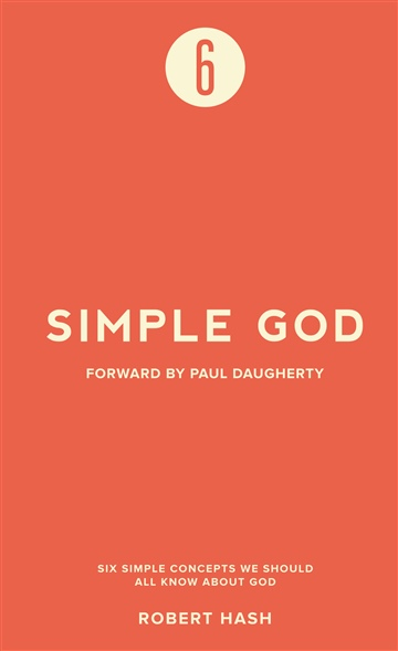 Robert Hash : Simple God: Six Simple Concepts We Should All Know About God