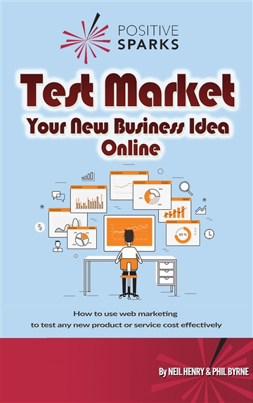 Test Market Your New Business Idea Online by Phil Byrne