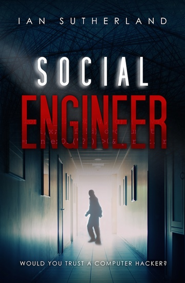 Ian Sutherland : Social Engineer: A Deep Web Thriller