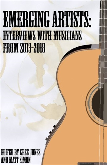 Emerging Artists: Interviews WIth Musicians From 2013-2018 by Ear to the Ground Music