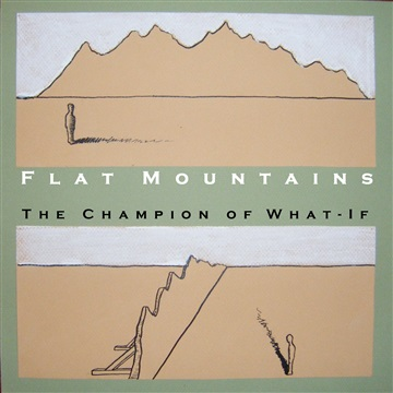 Flat Mountains by The Champion of What If