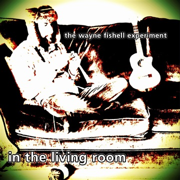 the wayne fishell experiment : in the living room