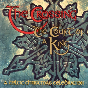 The Crossing : Court of a King: A Celtic Christmas Celebration Sampler