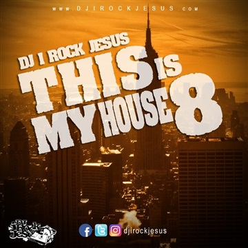 This Is My House 8 by DJ I Rock Jesus