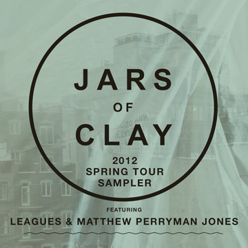 Jars Of Clay / MPJ / LEAGUES : Jars of Clay Spring Tour 2012 Sampler