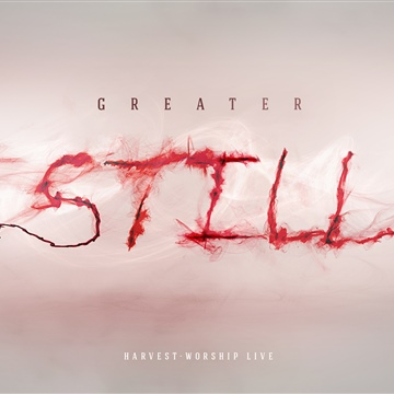 Harvest-Worship : Greater Still (LIVE)