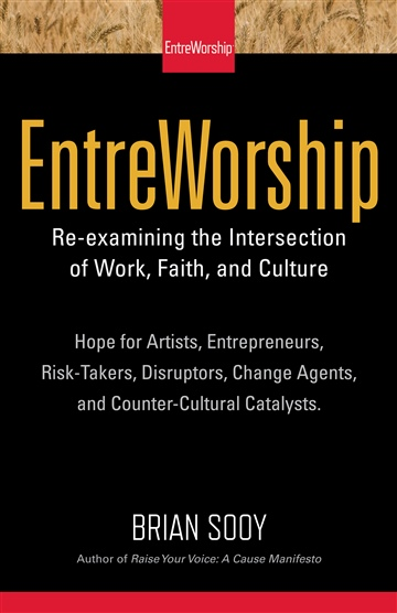 EntreWorship: Re-examining the Intersection of Work, Faith, and Culture (Volume 1) by Brian Sooy