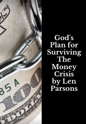 Len Parsons : God's Plan For Surviving The Money Crisis