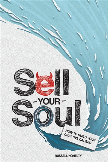 Sell Your Soul: Create Great Content by Russell Nohelty