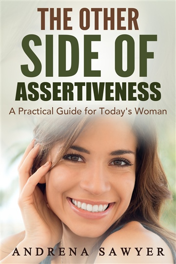 The Other Side of Assertiveness: A Practical Guide for Today's Woman