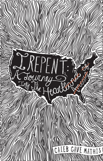 I Repent:  A Journey Into The Heart by Caleb Gave Mathis