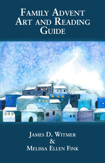 James D. Witmer : Family Advent Art & Reading Guide