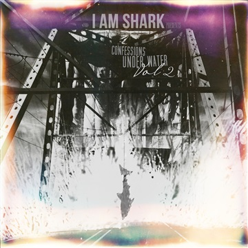 Confessions Under Water Vol. 2 by I Am Shark: Confessions Under Water Compilations