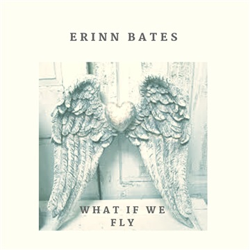 Erinn Bates : What If We Fly