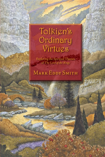 Mark Eddy Smith : Tolkien's Ordinary Virtues