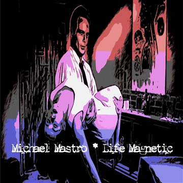 Life Magnetic by Michael Mastro