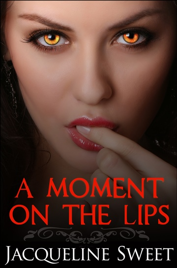 A Moment on the Lips by Jacqueline Sweet