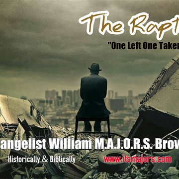 The Rapture One Left One Taken by Evangelist William M.A.J.O.R.S. Brown