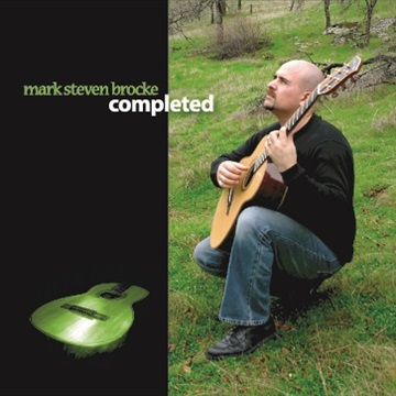 Mark Steven Brocke : Completed - Fingerstyle Guitar Instrumentals