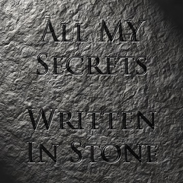 All My Secrets, Written In Stone by The Mad Poet