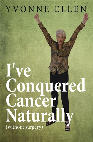 YVONNE CROWE : I'VE CONQUERED CANCER NATURALLY (Without Surgery)