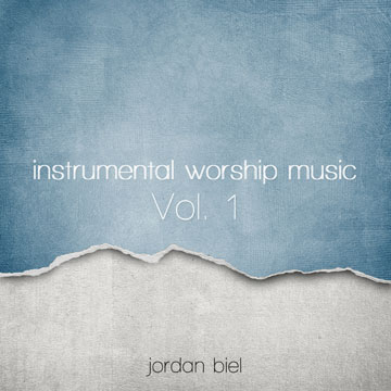 Jordan Biel : Instrumental Worship Music Volume 1