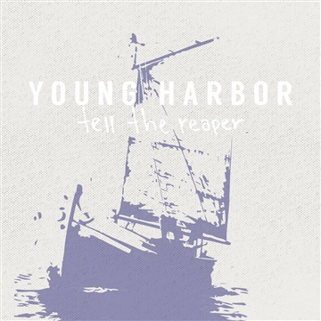 Young Harbor : Tell The Reaper