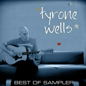 Tyrone Wells : Best Of Sampler