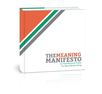 The Meaning Manifesto: Six Foundational Truths for Work Worth Doing by Dan Cumberland