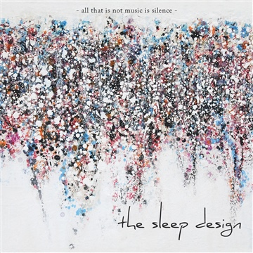 The Sleep Design : All That Is Not Music Is Silence