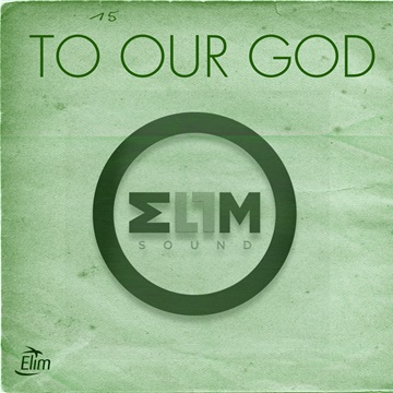 To Our God (single) by Elim Sound