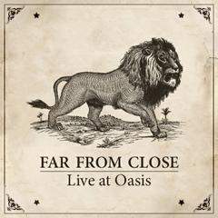 Far From Close : Far From Close Live at Oasis