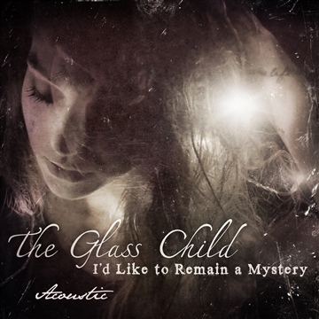 I'd Like To Remain A Mystery Acoustic by The Glass Child
