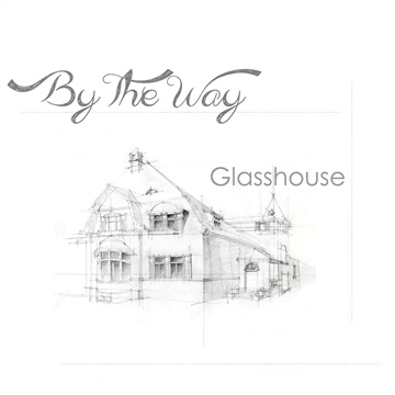 Glasshouse by By The Way