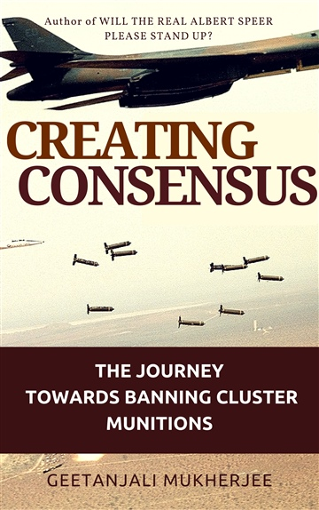 Geetanjali Mukherjee : Creating Consensus: The Journey Towards Banning Cluster Munitions