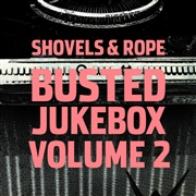 Shovels and Rope : Busted Jukebox Volume 2