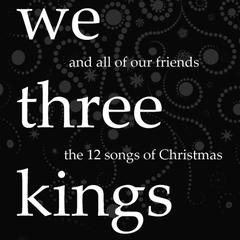 we three kings : The 12 Songs of Christmas