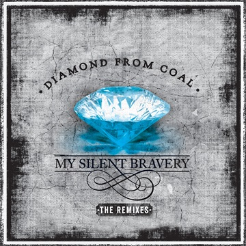 My Silent Bravery : Diamond from Coal - The Remixes