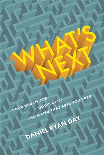What's Next: Your Dream Job, God's Call, and a Life That Sets You Free