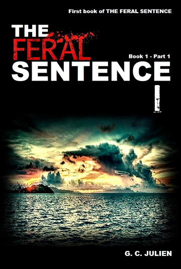 The Feral Sentence (Book 1 - Part 1) by G. C. Julien