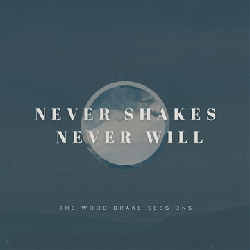 Never Shakes, Never Will by The Wood Drake Sessions