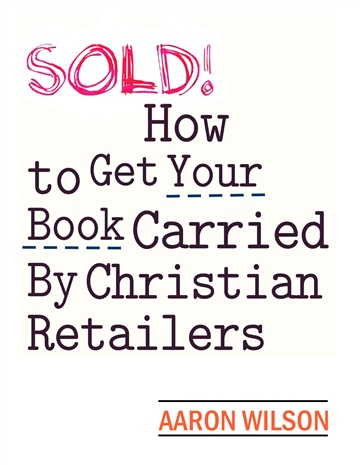 Aaron Wilson : SOLD! How to Get Your Book Carried By Christian Retailers