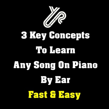 3 Key Concepts To Learn Any Song on Piano By Ear