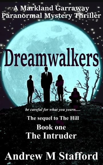 Andrew M Stafford : Dreamwalkers (Book One) The Intruder: A Markland Garraway Paranormal Mystery Thriller