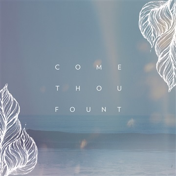 COME THOU FOUNT by Hello Garden