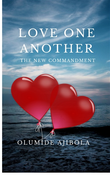 Love One Another: The New Commandment by Olumide Ajibola